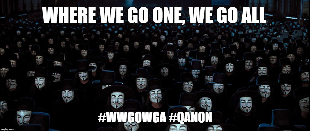 #QAnon #WWGOWGA | WHERE WE GO ONE, WE GO ALL #WWGOWGA #QANON | image tagged in anonymous legions,qanon,political meme,fight | made w/ Imgflip meme maker