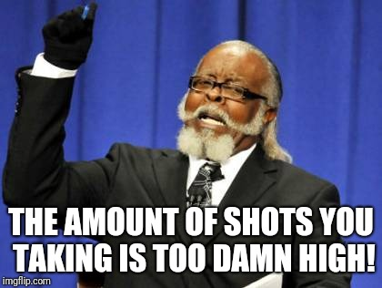 When I go out to the bar with my younger co-workers | THE AMOUNT OF SHOTS YOU TAKING IS TOO DAMN HIGH! | image tagged in memes,too damn high,shots,old | made w/ Imgflip meme maker
