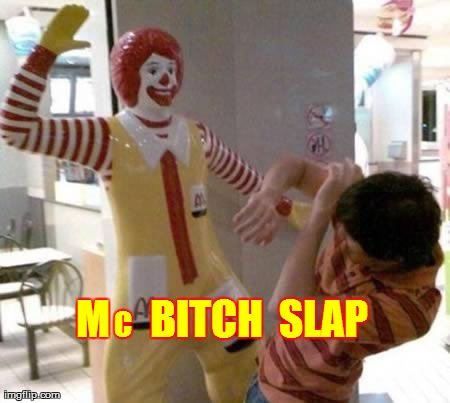M     B**CH  SLAP C | image tagged in funny,mcdonalds | made w/ Imgflip meme maker