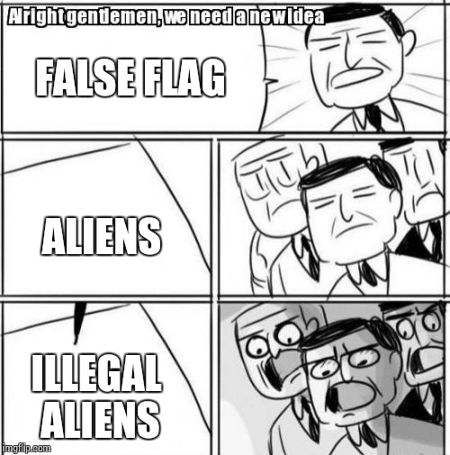 Alright Gentlemen We Need A New Idea | FALSE FLAG ALIENS ILLEGAL ALIENS | image tagged in memes,alright gentlemen we need a new idea | made w/ Imgflip meme maker