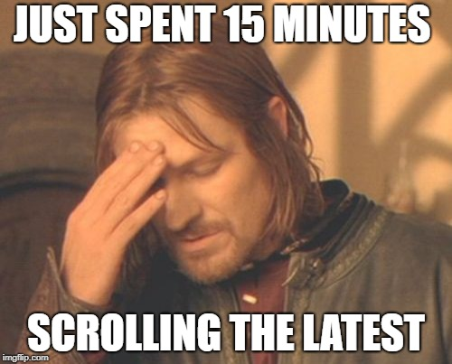 Upvote fairy fail | JUST SPENT 15 MINUTES SCROLLING THE LATEST | image tagged in memes,frustrated boromir,upvote fairy | made w/ Imgflip meme maker