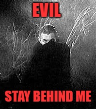 EVIL STAY BEHIND ME | made w/ Imgflip meme maker