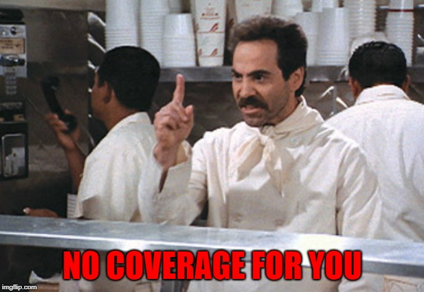 NO COVERAGE FOR YOU | made w/ Imgflip meme maker