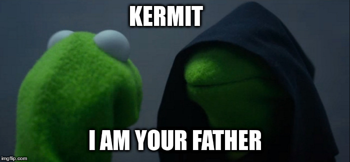 Evil Kermit Meme | KERMIT I AM YOUR FATHER | image tagged in memes,evil kermit | made w/ Imgflip meme maker