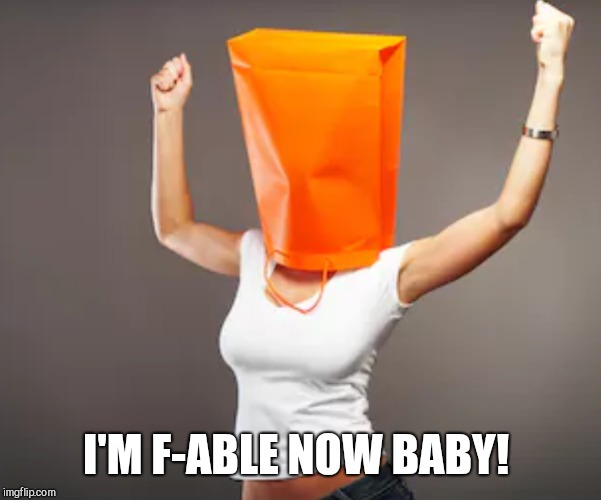I'M F-ABLE NOW BABY! | made w/ Imgflip meme maker