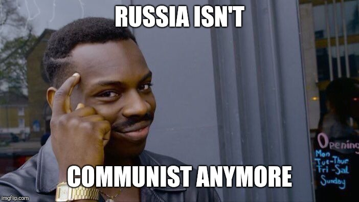 Roll Safe Think About It Meme | RUSSIA ISN'T COMMUNIST ANYMORE | image tagged in memes,roll safe think about it | made w/ Imgflip meme maker