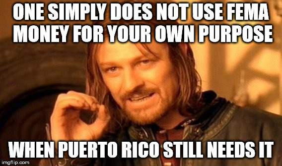 One Does Not Simply Meme | ONE SIMPLY DOES NOT USE FEMA MONEY FOR YOUR OWN PURPOSE WHEN PUERTO RICO STILL NEEDS IT | image tagged in memes,one does not simply | made w/ Imgflip meme maker