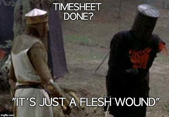 "Monty Python Timesheet Reminder | TIMESHEET DONE? ""IT'S JUST A FLESH WOUND"" 