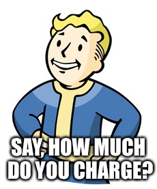 SAY, HOW MUCH DO YOU CHARGE? | made w/ Imgflip meme maker