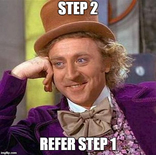 Creepy Condescending Wonka Meme | STEP 2 REFER STEP 1 | image tagged in memes,creepy condescending wonka | made w/ Imgflip meme maker