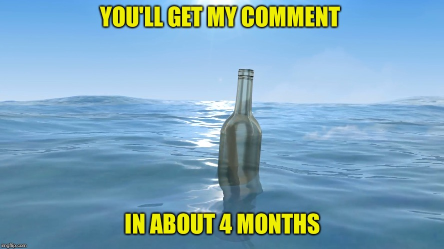 YOU'LL GET MY COMMENT IN ABOUT 4 MONTHS | made w/ Imgflip meme maker