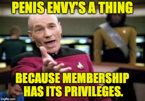 Picard Wtf Meme | P**IS ENVY'S A THING BECAUSE MEMBERSHIP HAS ITS PRIVILEGES. | image tagged in memes,picard wtf | made w/ Imgflip meme maker
