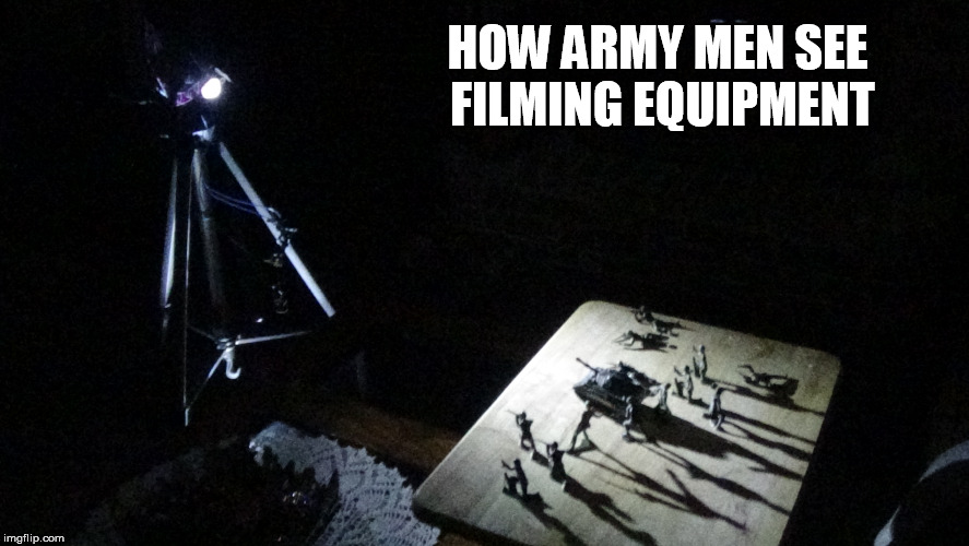Image Made By Me | HOW ARMY MEN SEE FILMING EQUIPMENT | image tagged in army men,tripod,dank,funny,war of the worlds,clean | made w/ Imgflip meme maker