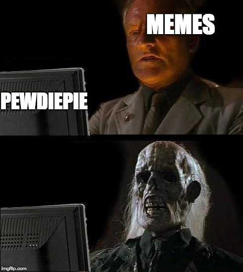 Ill Just Wait Here | MEMES PEWDIEPIE | image tagged in memes,ill just wait here | made w/ Imgflip meme maker