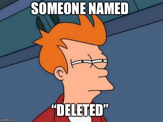 "SOMEONE NAMED ""DELETED"" 