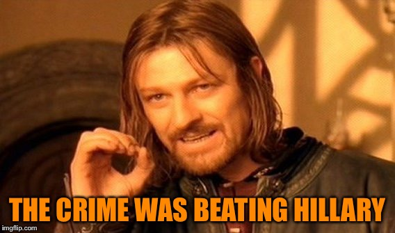 One Does Not Simply Meme | THE CRIME WAS BEATING HILLARY | image tagged in memes,one does not simply | made w/ Imgflip meme maker