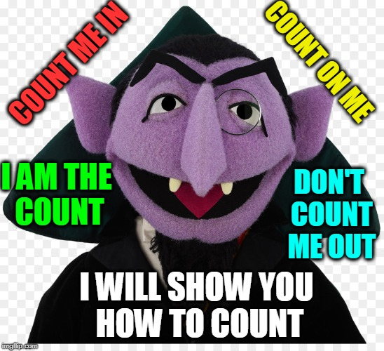 Are there any Arithmomaniacs on TV? | COUNT ON ME I WILL SHOW YOU HOW TO COUNT I AM THE COUNT COUNT ME IN DON'T COUNT ME OUT | image tagged in vince vance,ocd,arithmomania,the count,obsessed with numbers,vampires | made w/ Imgflip meme maker