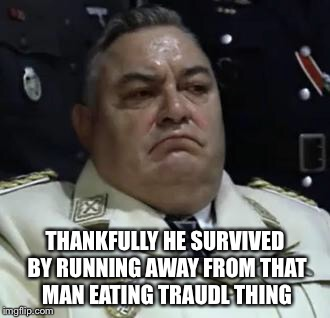 THANKFULLY HE SURVIVED BY RUNNING AWAY FROM THAT MAN EATING TRAUDL THING | made w/ Imgflip meme maker