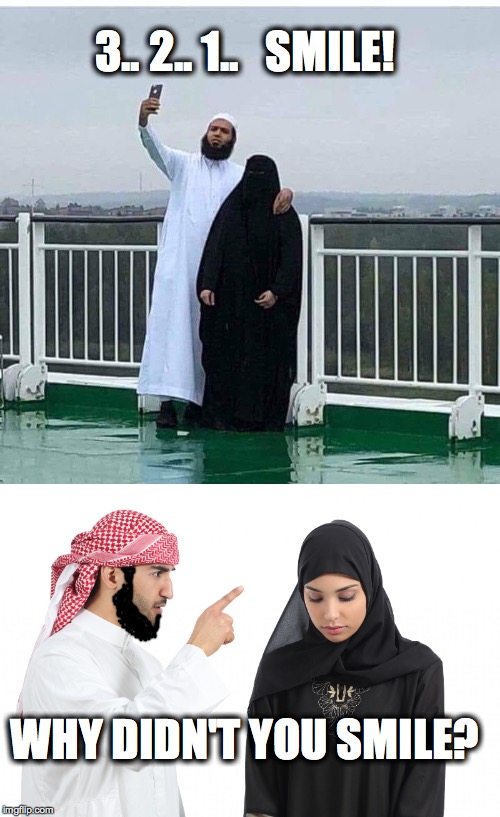 i guess this is why muslim couples don't do many photo ops | 3.. 2.. 1..   SMILE! WHY DIDN'T YOU SMILE? | image tagged in ordinary muslim man,jihad,photography,smiling,first world problems | made w/ Imgflip meme maker