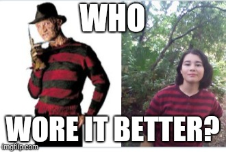 Seriously, did she borrow that sweater from Freddy Krueger? | WHO WORE IT BETTER? | image tagged in who wore it better,memes,mean,funny | made w/ Imgflip meme maker