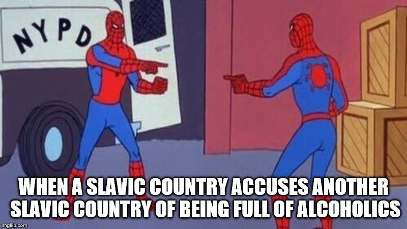 Slav pointing at Slav | WHEN A SLAVIC COUNTRY ACCUSES ANOTHER SLAVIC COUNTRY OF BEING FULL OF ALCOHOLICS | image tagged in spiderman pointing at spiderman,memes,funny,slav,russia,alcoholic | made w/ Imgflip meme maker