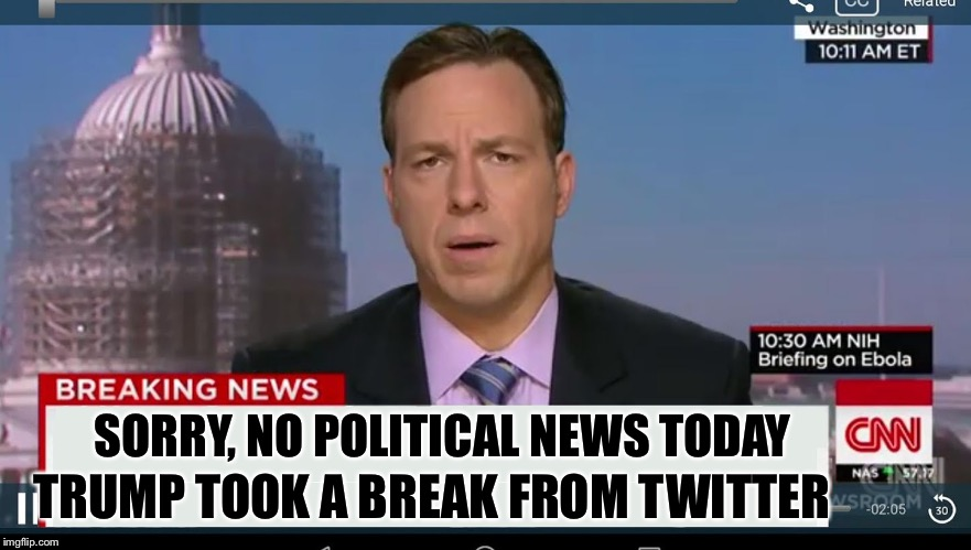 cnn breaking news template | SORRY, NO POLITICAL NEWS TODAY TRUMP TOOK A BREAK FROM TWITTER | image tagged in cnn breaking news template | made w/ Imgflip meme maker