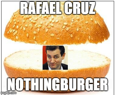 Nothing burger | RAFAEL CRUZ NOTHINGBURGER | image tagged in nothing burger | made w/ Imgflip meme maker