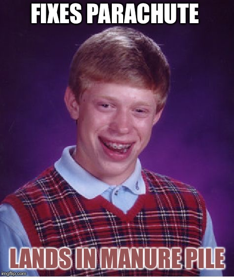 Bad Luck Brian Meme | FIXES PARACHUTE LANDS IN MANURE PILE | image tagged in memes,bad luck brian | made w/ Imgflip meme maker