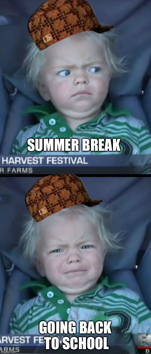 Aaaaand August 13 | SUMMER BREAK GOING BACK TO SCHOOL | image tagged in memes,baby cry,scumbag,school,summer break,nope | made w/ Imgflip meme maker