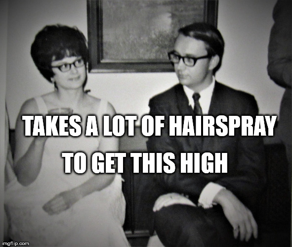 Mad Men goes to church | TAKES A LOT OF HAIRSPRAY TO GET THIS HIGH | image tagged in mad men goes to church | made w/ Imgflip meme maker
