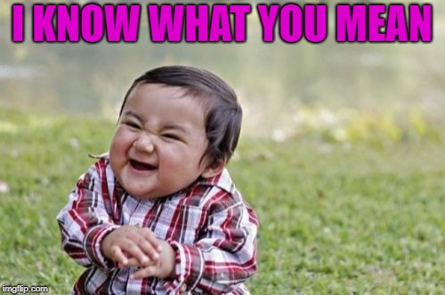 Evil Toddler Meme | I KNOW WHAT YOU MEAN | image tagged in memes,evil toddler | made w/ Imgflip meme maker