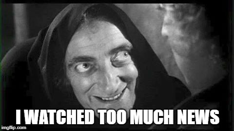 Marty Feldman | I WATCHED TOO MUCH NEWS | image tagged in marty feldman,news,fake news,corporatization,and everybody loses their minds,my eyes | made w/ Imgflip meme maker