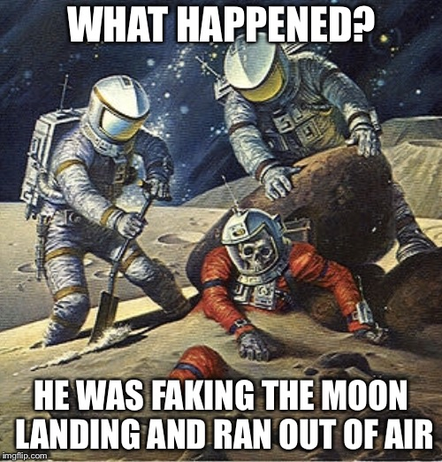 Inherit the Stars | WHAT HAPPENED? HE WAS FAKING THE MOON LANDING AND RAN OUT OF AIR | image tagged in inherit the stars | made w/ Imgflip meme maker