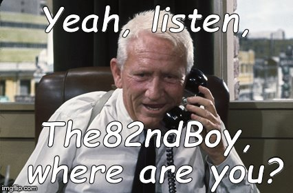 Tracy | Yeah, listen, The82ndBoy, where are you? | image tagged in tracy | made w/ Imgflip meme maker