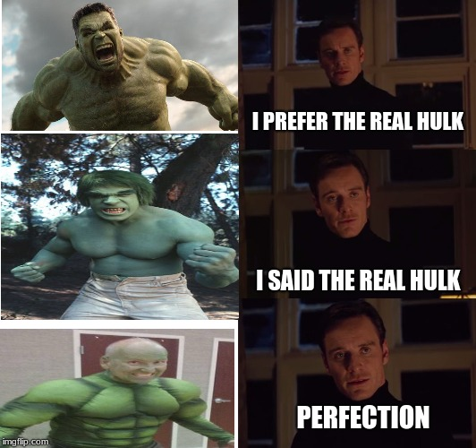 i prefer the real | I PREFER THE REAL HULK PERFECTION I SAID THE REAL HULK | image tagged in i prefer the real | made w/ Imgflip meme maker