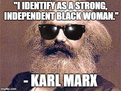 "Karl Marx | ""I IDENTIFY AS A STRONG, INDEPENDENT BLACK WOMAN."" - KARL MARX 