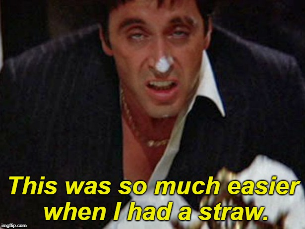 Maybe he should have them smuggled in. lol  | This was so much easier when I had a straw. | image tagged in tony's cocaine mountain,scarface,scarface meme,straws,memes | made w/ Imgflip meme maker
