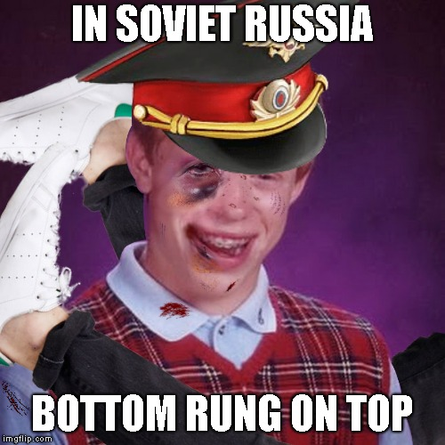 IN SOVIET RUSSIA BOTTOM RUNG ON TOP | made w/ Imgflip meme maker