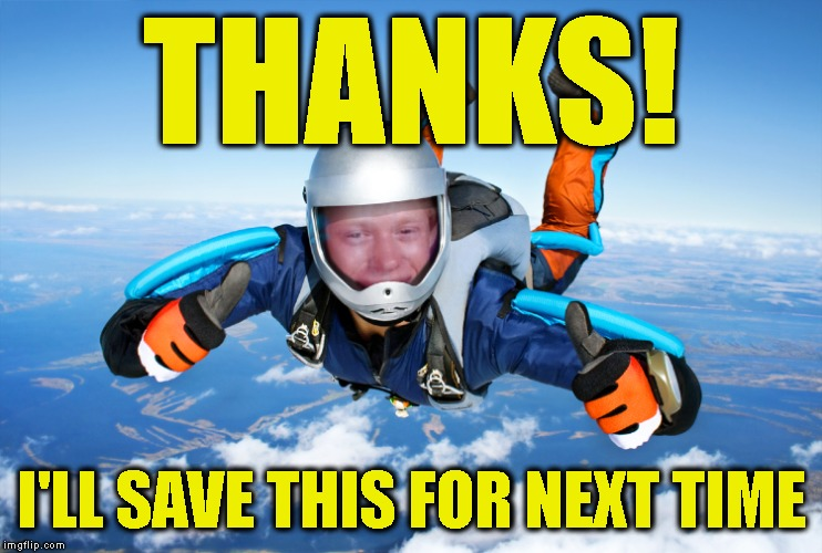 Bad Luck Brian Skydiver | THANKS! I'LL SAVE THIS FOR NEXT TIME | image tagged in bad luck brian skydiver | made w/ Imgflip meme maker