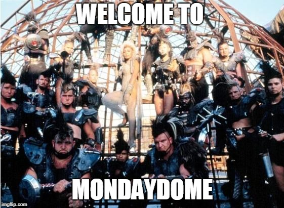 mondaydome | WELCOME TO MONDAYDOME | image tagged in thunderdome,monday,mondays,monday mornings,happy monday | made w/ Imgflip meme maker