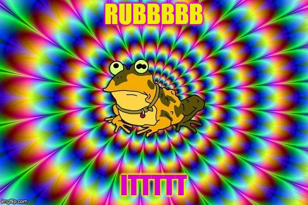 Hypno toad | RUBBBBB ITTTTT | image tagged in hypno toad | made w/ Imgflip meme maker