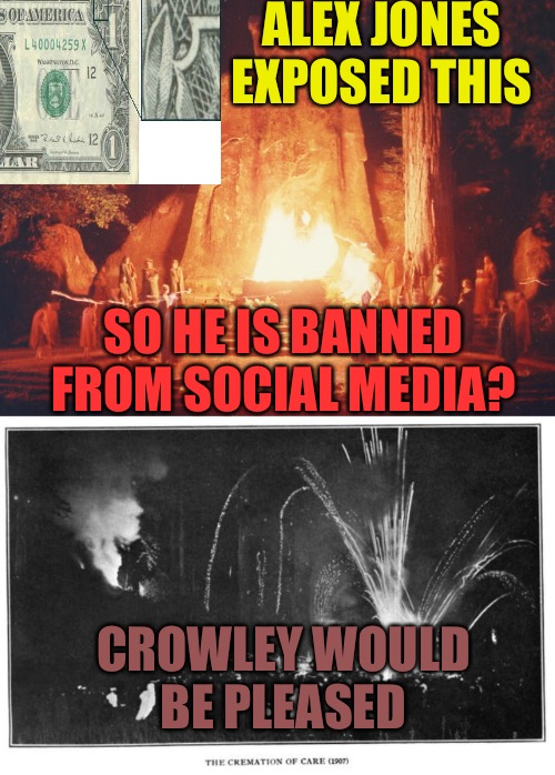 Bohemian Grove  | ALEX JONES EXPOSED THIS SO HE IS BANNED FROM SOCIAL MEDIA? CROWLEY WOULD BE PLEASED | image tagged in cult,evil,alex jones,satan,satanism,scumbag | made w/ Imgflip meme maker