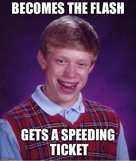 Bad Luck Brian | BECOMES THE FLASH GETS A SPEEDING TICKET | image tagged in memes,bad luck brian | made w/ Imgflip meme maker
