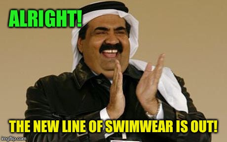 arab | ALRIGHT! THE NEW LINE OF SWIMWEAR IS OUT! | image tagged in arab | made w/ Imgflip meme maker