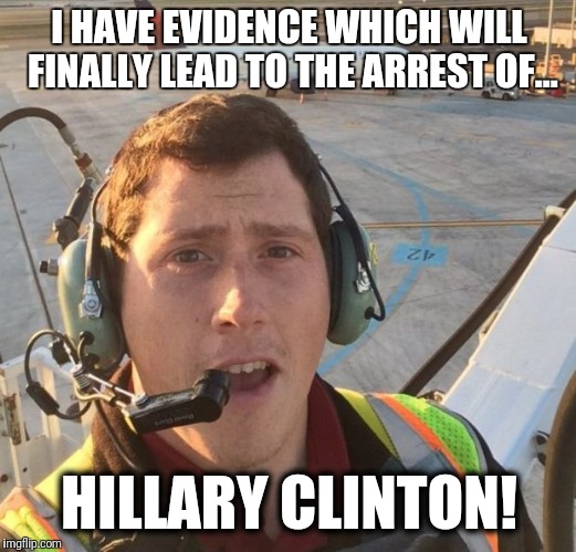 Finally! | I HAVE EVIDENCE WHICH WILL FINALLY LEAD TO THE ARREST OF... HILLARY CLINTON! | image tagged in memes,richard russel,hillary,arrest,i got the dirt,evidence | made w/ Imgflip meme maker