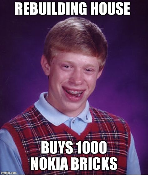 Bad Luck Brian | REBUILDING HOUSE BUYS 1000 NOKIA BRICKS | image tagged in memes,bad luck brian | made w/ Imgflip meme maker