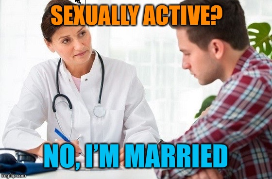 SEXUALLY ACTIVE? NO, I'M MARRIED | made w/ Imgflip meme maker