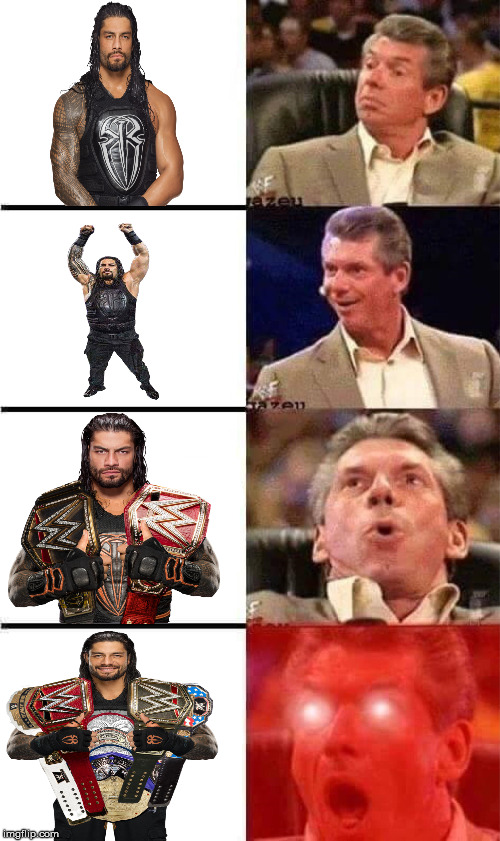 Vince's Wet Dream | image tagged in vince mcmahon reaction w/glowing eyes,vince mcmahon,wwe,roman reigns,memes | made w/ Imgflip meme maker