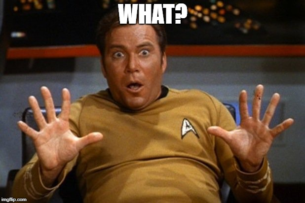 shatner | WHAT? | image tagged in shatner | made w/ Imgflip meme maker