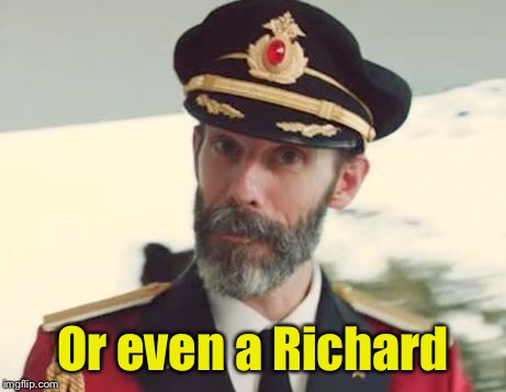 Captain Obvious | Or even a Richard | image tagged in captain obvious | made w/ Imgflip meme maker